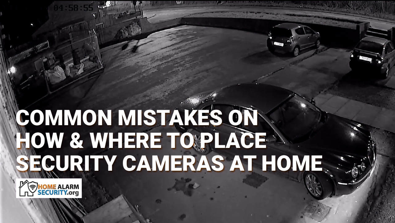 Common Mistakes on How & Where to Place Security Cameras at Home