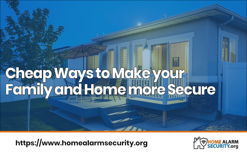 Cheap Ways to Make your Family and Home more Secure