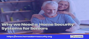 Why we Need a  Home Security Systems for Seniors