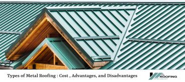 Types of Metal Roofing : Cost , Advantages, and Disadvantages